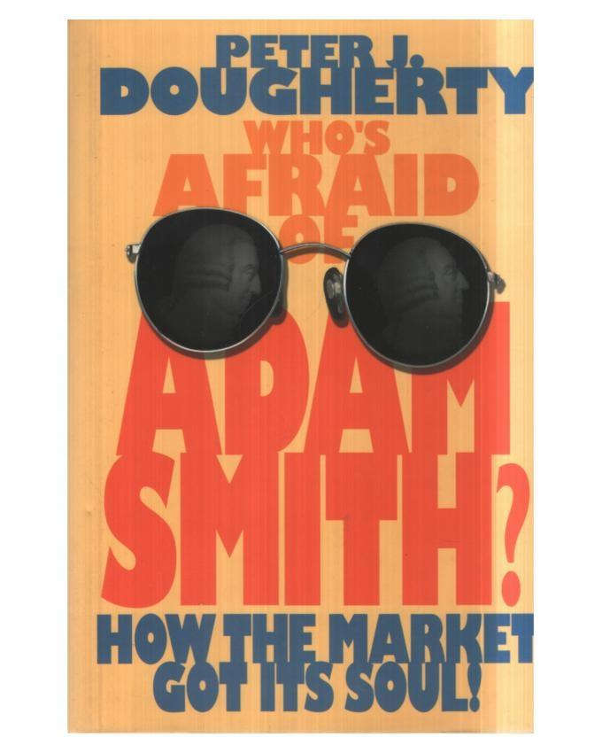 Who's Afraid Of Adam Smith? How The Market Got Its Soul