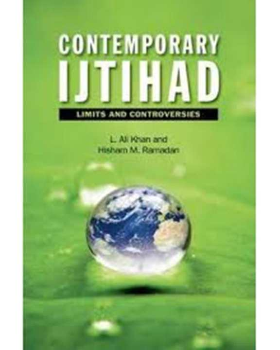 Contemporary Ijtihad Limits And Controversies
