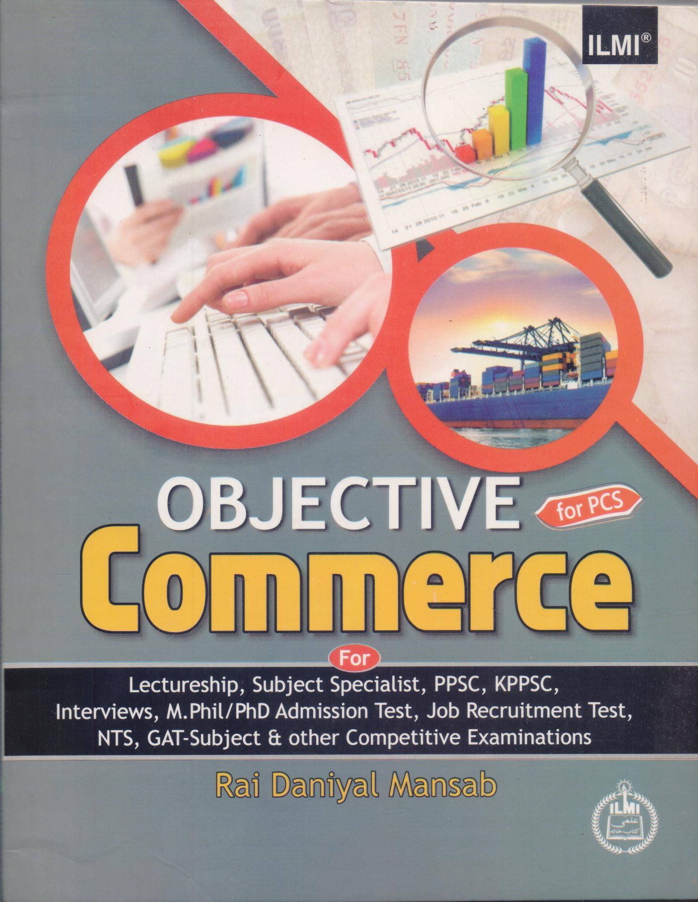 ilmi Objective Commerce For PCS, Lectureship, Subject Specialist, PPSC,  KPPSC, Interviews, Job Recruitment Test, NTS & Competitive Examinations by  Rai
