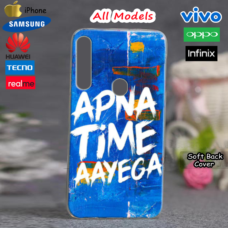 All Models Samsung Cover Infinix Cover Vivoo Oppoo Huawei Realmee Nokia & iPhone Tecno Back Cover Case Pouch- Apna Time Aayega Style Mobile Cover TPU ...