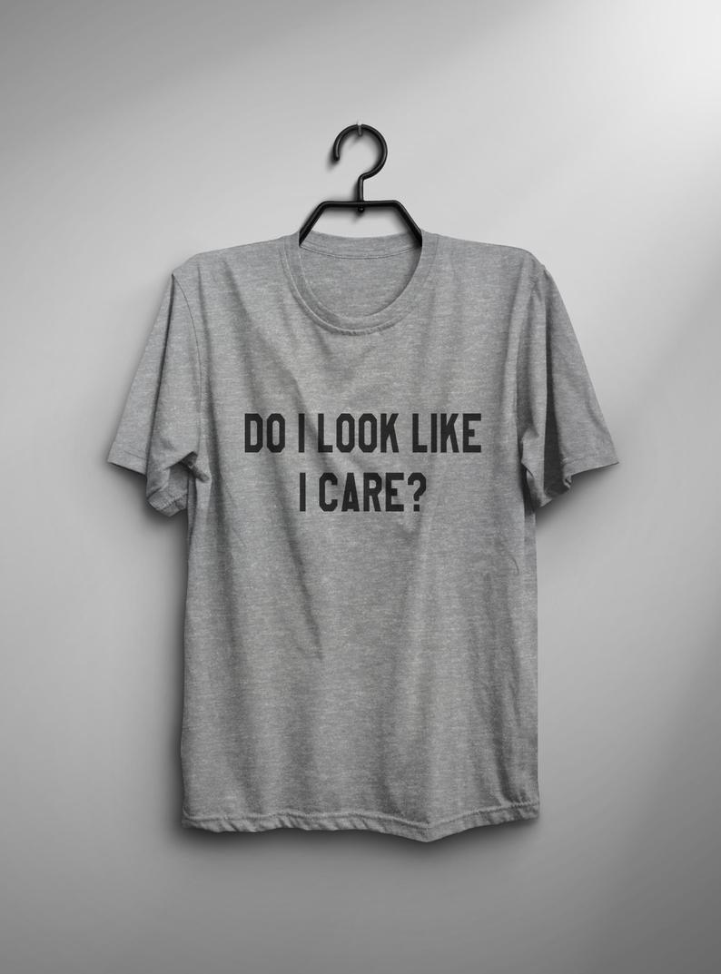 Do I look like I care sarcastic tshirt womens graphic tee for teens girl gift for friend gift for her women tshirts