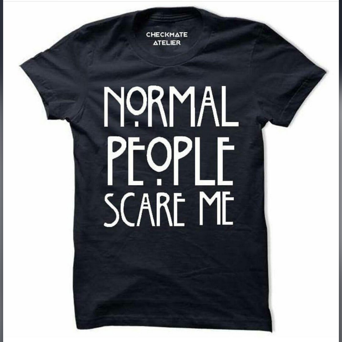 Normal People Scare Me Amazing Smart Fit T Shirt Men O-Neck Half Sleeves Tee Shirt Round Neck Cotton TShirt Casual Tshirt TShirt Summer Wear Spring Wear Tops