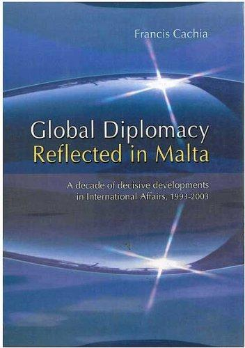 Global Diplomacy Reflected in Malta: a Decade of Decisive Developments in  International Affairs, 1993-2003 by Francis Cachia