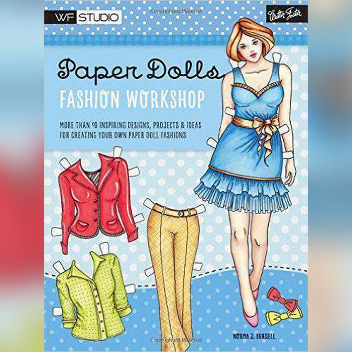 Paper Dolls Fashion Workshop More than 40 inspiring designs, projects & ideas for creating your own paper doll fashions-9781633221659
